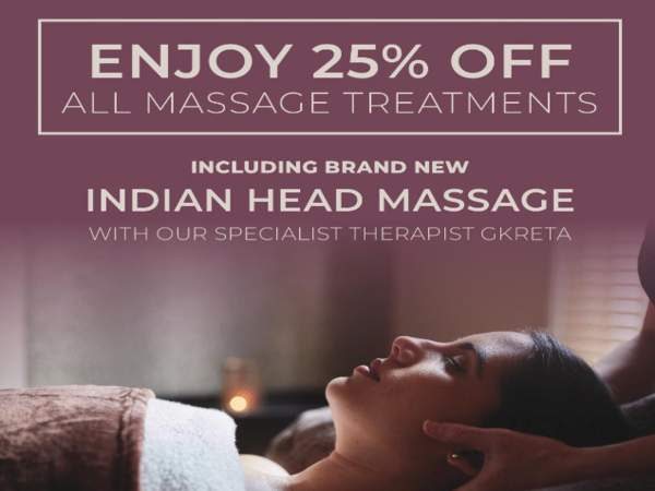 Enjoy 25% Off all massage treatments including brand new Indian Head Massage